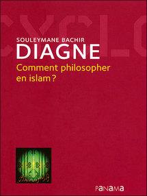 [ EDUCATION ISLAMIQUE ] « COMMENT PHILOSOPHER EN ISLAM » DE SOULEYMANE B. DIAGNE : Pour une pensée islamique « offensive »