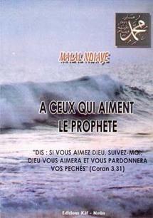 SENEGAL-ISLAM-LITTERATURE: Nouvel ouvrage de Malal Ndiaye sur le Prophète (PSL) : aperçu d'une lumière ''ni saisissable ni cernable''