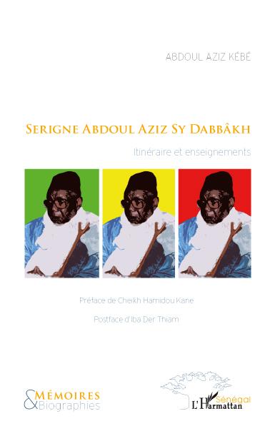 [ LIVRE] « Serigne Abdoul Aziz Sy Dabbâkh : itinéraire et enseignements » , Mémoires d'un soufi et régulateur social