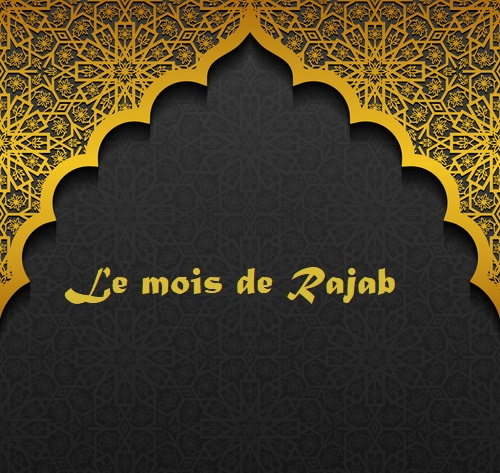 Samedi 9 Avril 2016, premier jour du mois de Rajab 1437: Ses merites et ses Bienfaits