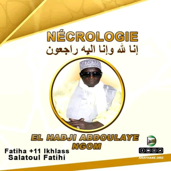 NÉCROLOGIE - MPAL - Rappel à Dieu de Serigne El hadji Abdoulaye NGOM ibn Mame El Hadji Oumar NGOM (RTA) Ibn Mame Rawane NGOM (RTA).