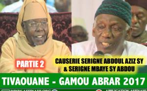 VIDEO - TIVAOUANE - Suivez le Gamou Abrar 2017 - Partie 2 - Causerie Serigne Abdoul Aziz SY Al Amine et Serigne Mbaye Sy Abdou