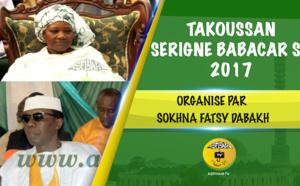 VIDEO - Suivez le Takoussane Serigne Babacar Sy 2017, organisé par Sokhna Fatsy Dabakh et animé par Serigne Habib SY Dabakh