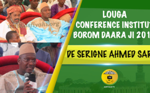 VIDEO - LOUGA 2017 - Suivez la Conférence de l'Institut Borom Daara Ji de Serigne Ahmed Sarr