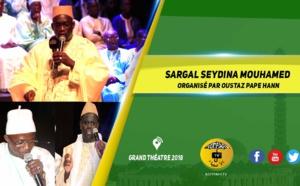 VIDEO - GRAND THEATRE 2018 - Sargal Seydina Mouhamed Organisé par Oustaz Pape Hann