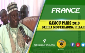 VIDEO - FRANCE - PARIS : Suivez le Gamou Serigne Babacar SY 2019, organisé par le Dahira Moutahabina Filahi à Aulnay Sous-Bois, présidé par Serigne Habib Sy Mansour et Serigne Cheikhou Oumar Sy Djamil