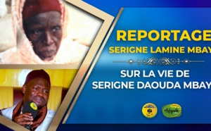 VIDÉO - REPORTAGE : La vie de Serigne Daouda Mbaye raconté par serigne Lamine MBAYE