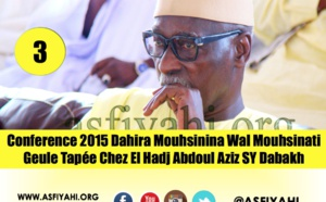 VIDEO - 3EME PARTIE - CONFERENCE 2015 DAHIRA MOUHSININA WAL MOUHSINATY GUEULE TAPÉE: Causerie de Serigne Mbaye Sy Mansour