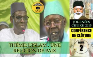 VIDEO - CONFÉRENCE JOURNÉE CHEIKH 2015 - 2ÉME PARTIE - L'Islam, une Religion de Paix - Par Pr Abdoul Aziz Kébé; Suivie des Conclusions de Serigne Abdoul Aziz Sy Al Amine