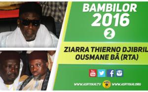 VIDEO - BAMBILOR - Suivez la Ziarra 2016 de Thierno Djibril Ousmane Bâ, présidée par THierno Bachir Tall , Thierno Amadou Bâ , Serigne Sidy Ahmed SY Dabakh