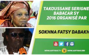 VIDEO - Suivez le Takoussane Serigne Babacar Sy 2016, organisé par Sokhna Fatsy Dabakh et animé par Serigne Habib SY Dabakh