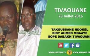 VIDEO - 23 JUILLET 2016 À TIVAOUANE - Takoussane Ndokél Sidy Ahmed Mbaaye, présidé par Serigne Sidy Ahmed Sy Djamil