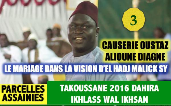 VIDEO - Causerie de Oustaz Alioune Diagne sur le Mariage dans la vision d'El Hadj Malick SY (rta) - (Takoussane 2016 de la Dahira Ikhlass Wal Ikhsan des Parcelles Assainies)