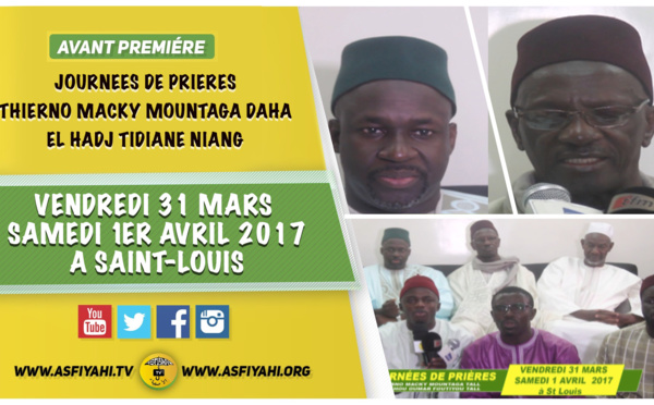 VIDEO - Appel de Serigne Cheikh Tidiane Tall  - Journées de Prières dédiées à Thierno Macky Mountaga Daha et El Hadj Tidiane Ninag ,Vendredi 31 Mars et Samedi 1er Avril 2017 à Saint-Louis