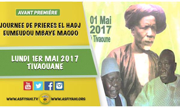 ANNONCE - Suivez l'Avant-Premiere de la Journée de Prières EL Hadj Eumeudou Mbaye Maodo (rta), Père d'El Hadj Mansour Mbaye, Lundi 1er Mai 2017 à Tivaouane