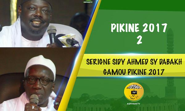 VIDEO - 2EME PARTIE - GAMOU PIKINE 2017 - Suivez la causerie de Serigne Sidy Ahmed Sy Dabakh