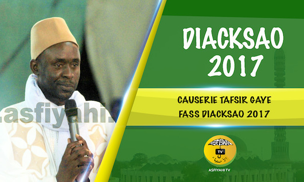 VIDEO - 2eme Partie - Gamou Diacksao 2017 - Suivez la Causerie de Tafsir Abdourahmane Gaye, animée par  Abdoul Aziz Mbaaye