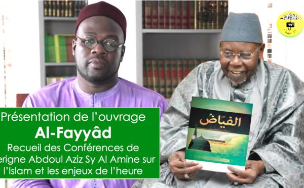 ENTRETIEN AVEC SERIGNE SIDY AHMED SY - Focus sur Al-Fayyâd: Recueil des Conférences de Serigne Abdoul Aziz Sy Al Amine sur l'Islam et les enjeux de l'heure