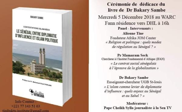 Cérémonie dédicace de l'ouvrage : « Contestations islamisées »  de Dr. Bakary Sambe, mercredi 16H