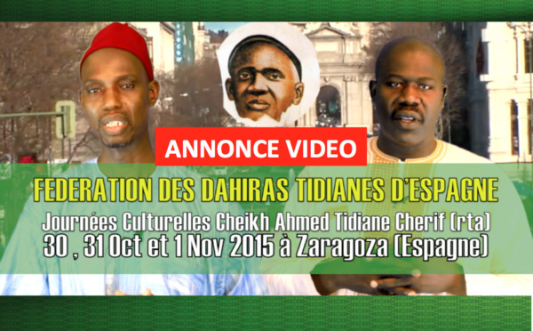 ANNONCE VIDEO - Suivez l'annonce des Journées Cheikh 2015 de la Federation des Dahiras Tidianes d'Espagne (Les 30-31 Octobre et 01 Novembre 2015 à Zaragoza (Saragosse)
