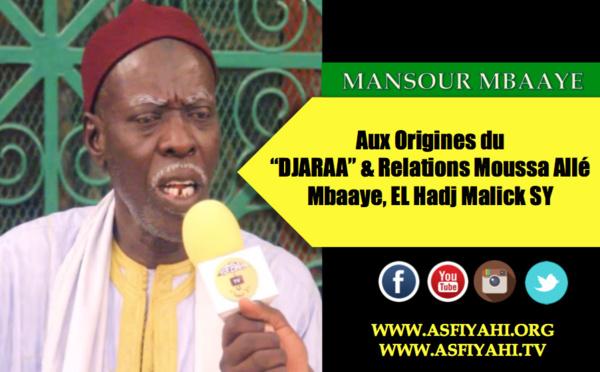 """VIDEO - Serigne Mansour Mbaaye nous plonge aux Origines du """"Djaraa"""" et des relations entre Mame Moussa Allé Mbaaye et El Hadj Malick Sy (rta)"""