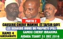 Partie 2 - VIDEO - Gamou Cherif Ibrahima Aidara 2016 - Suivez la causerie de Cherif Mamine Aidara et Tafsir Abdourahmane Gaye sur les derniers jours du Prophète Mouhamed (saw)