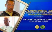 VIDEO - PLATEAU SPÉCIAL - Serigne Pape Makhtar Kébé reçoit Chérif Sidi Mahmud At-Tijani; L'islam , le Soufisme, la Tidjaniyya et les défis de l'heure