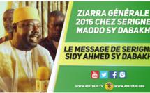 VIDEO - Ziarre Générale 2016 chez Serigne Maodo Sy Dabakh   : Le Message de Serigne Sidy Ahmed Sy Dabakh