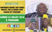 ANNONCE VIDEO - Suivez l'Avant-Premiére de la Conférence Ndokél à Sidy Ahmed Mbaaye, par la Dahira Sope Dabakh de Tivaouane, ce Samedi 23 Juillet 2016 à Tivaouane